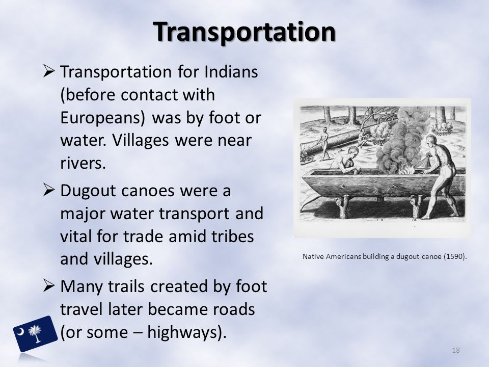 Transportation Transportation for Indians (before contact with Europeans) was by foot or water. Villages were near rivers.