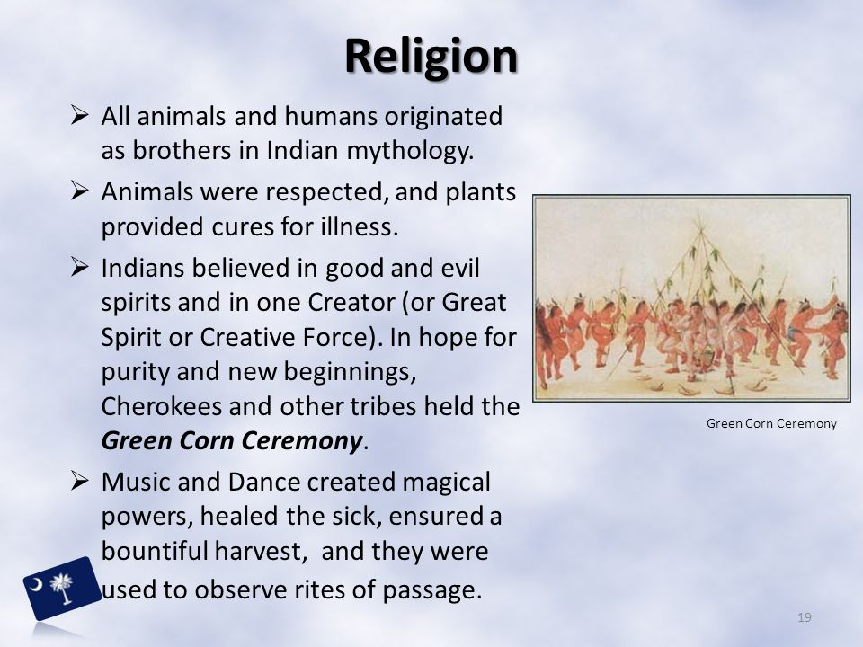 Religion All animals and humans originated as brothers in Indian mythology. Animals were respected, and plants provided cures for illness.