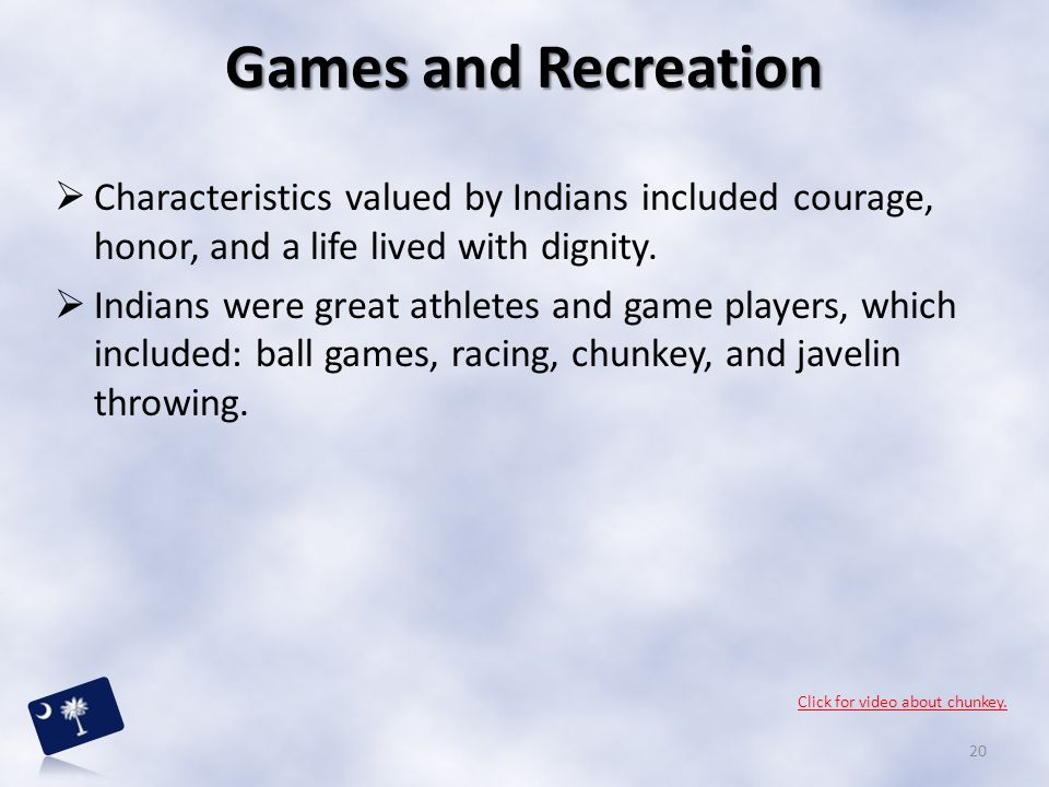 Games and Recreation Characteristics valued by Indians included courage, honor, and a life lived with dignity.