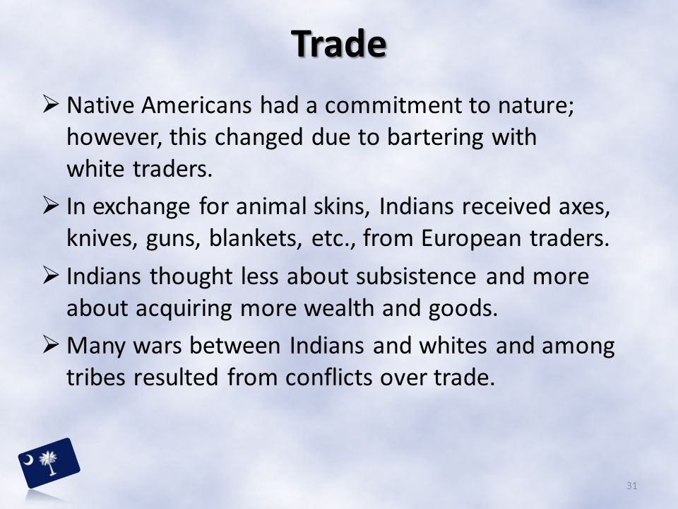 Trade Native Americans had a commitment to nature; however, this changed due to bartering with white traders.