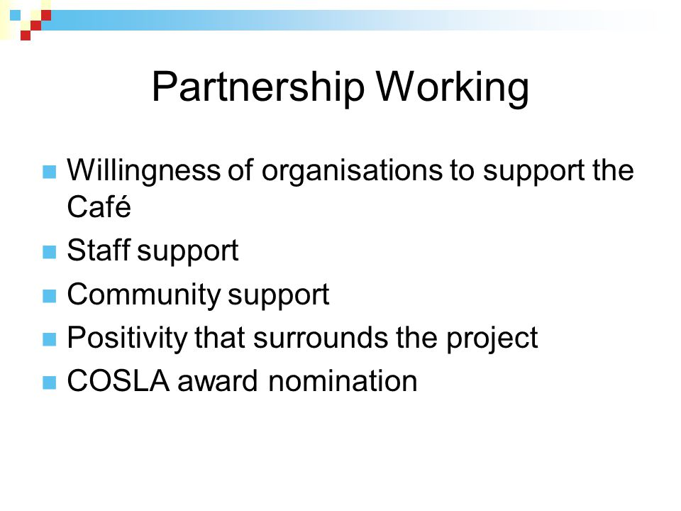 Partnership Working Willingness of organisations to support the Café