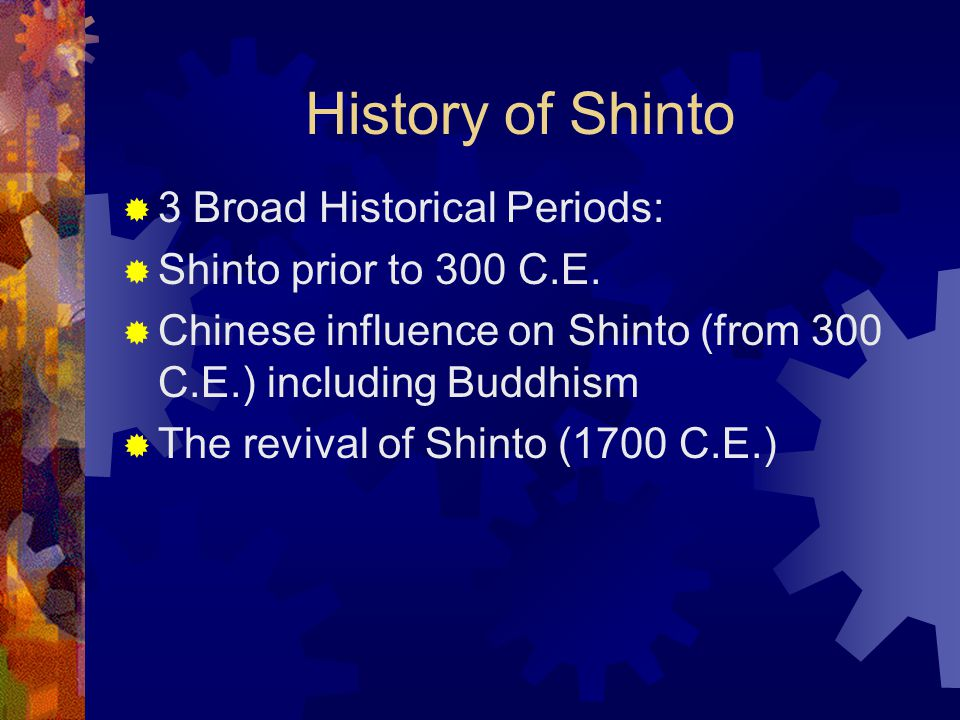 History of Shinto 3 Broad Historical Periods: Shinto prior to 300 C.E.