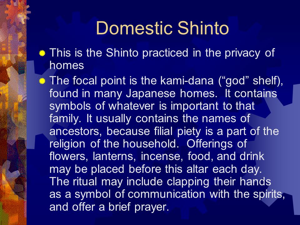 Domestic Shinto This is the Shinto practiced in the privacy of homes