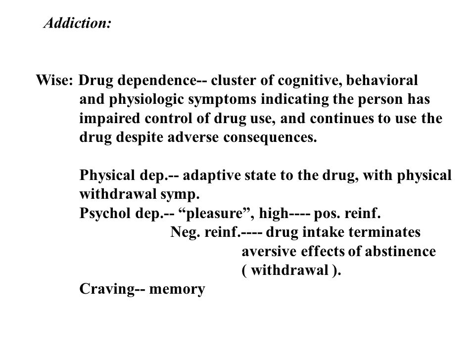 Addiction: Wise: Drug dependence-- cluster of cognitive, behavioral. and physiologic symptoms indicating the person has.