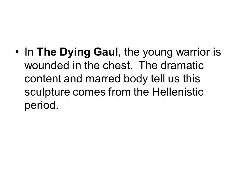 In The Dying Gaul, the young warrior is wounded in the chest