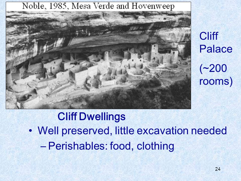 Cliff Palace (~200 rooms) Cliff Dwellings. Well preserved, little excavation needed.