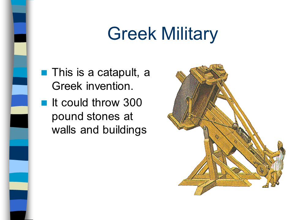Greek Military This is a catapult, a Greek invention.