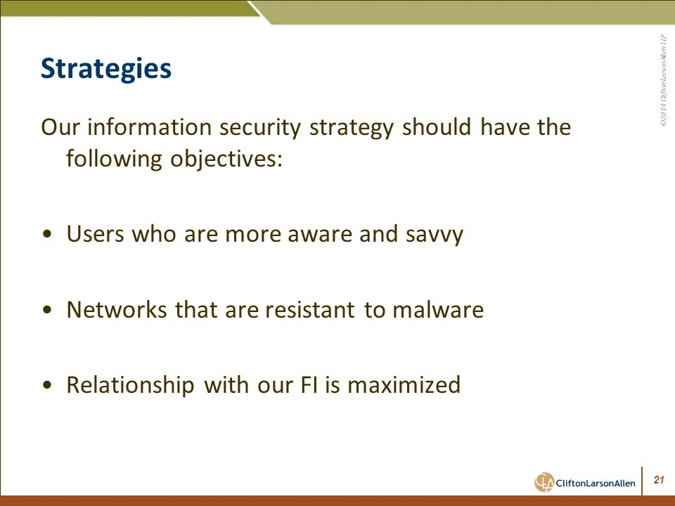 Strategies Our information security strategy should have the following objectives: Users who are more aware and savvy.