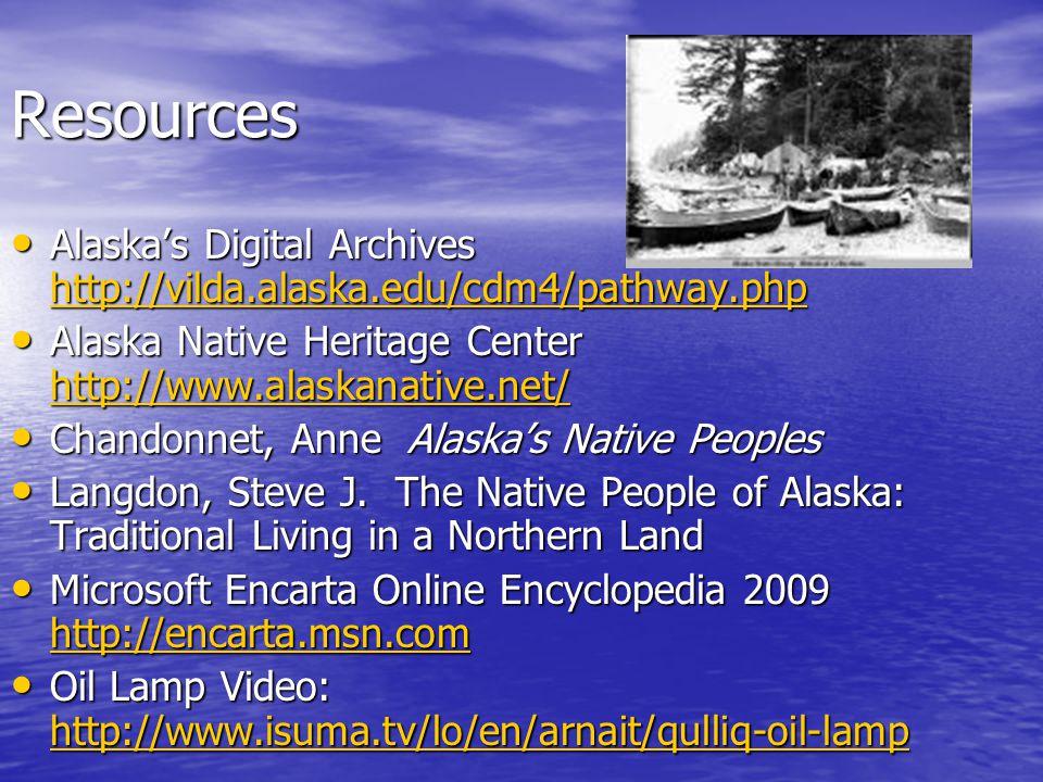 Resources Alaska's Digital Archives http://vilda.alaska.edu/cdm4/pathway.php. Alaska Native Heritage Center http://www.alaskanative.net/