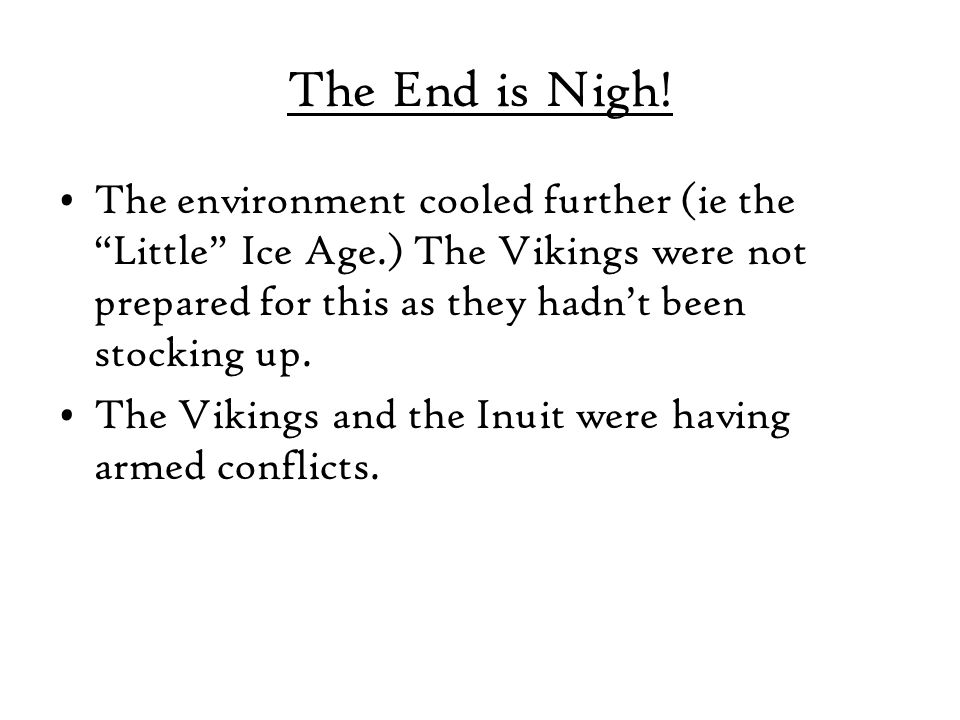 The End is Nigh! The environment cooled further (ie the Little Ice Age.) The Vikings were not prepared for this as they hadn't been stocking up.