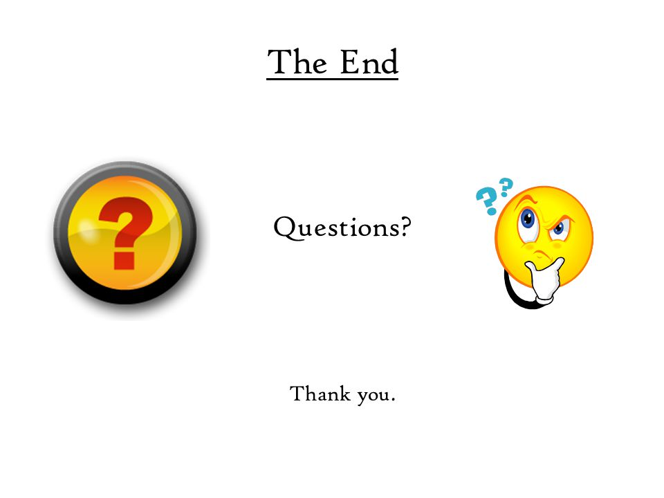 The End Questions Thank you.