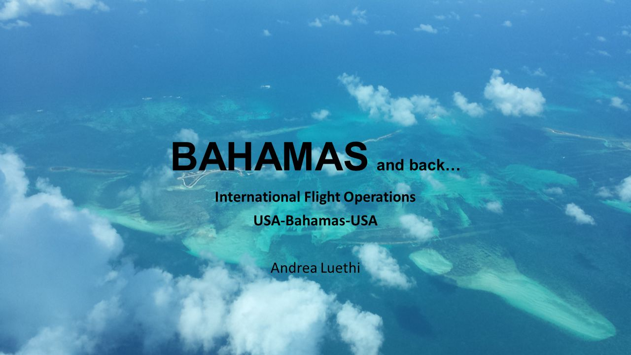 International Flight Operations USA-Bahamas-USA Andrea Luethi