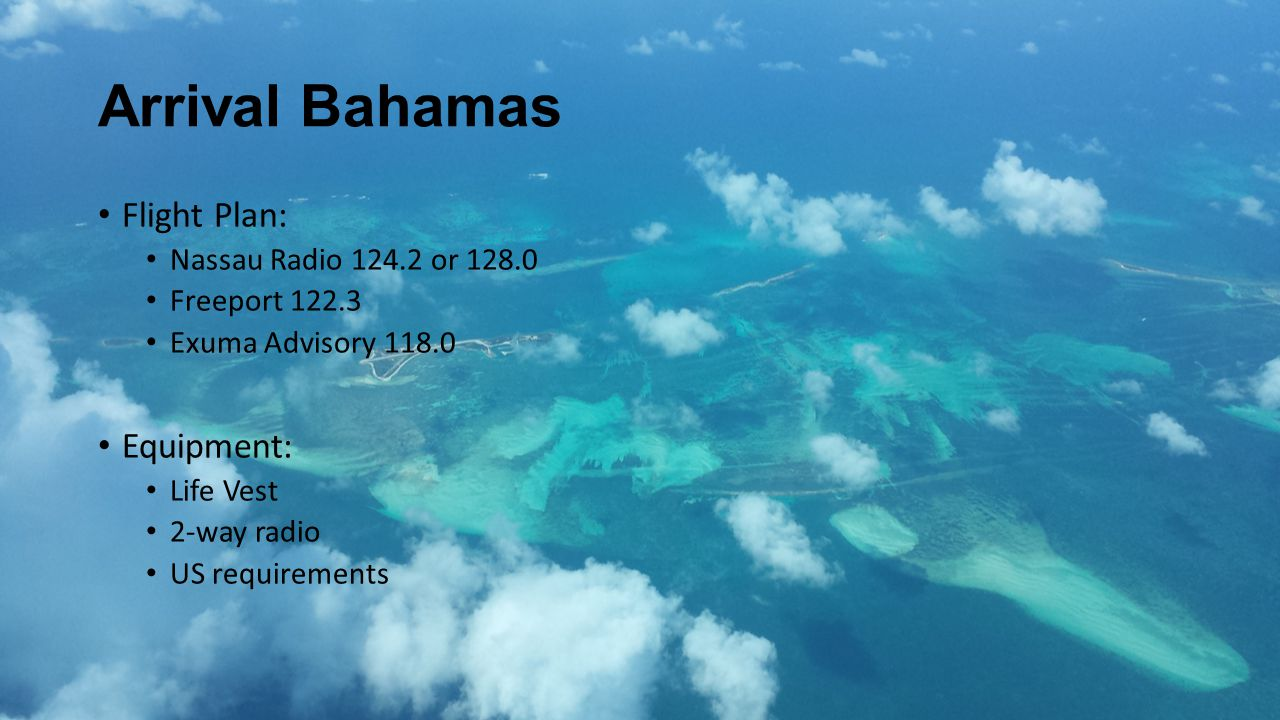 Arrival Bahamas Flight Plan: Equipment: Nassau Radio 124.2 or 128.0