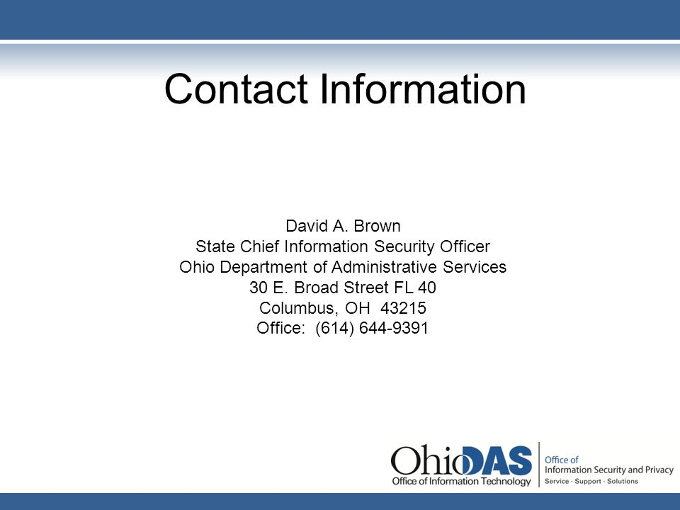 Contact Information David A. Brown. State Chief Information Security Officer. Ohio Department of Administrative Services.