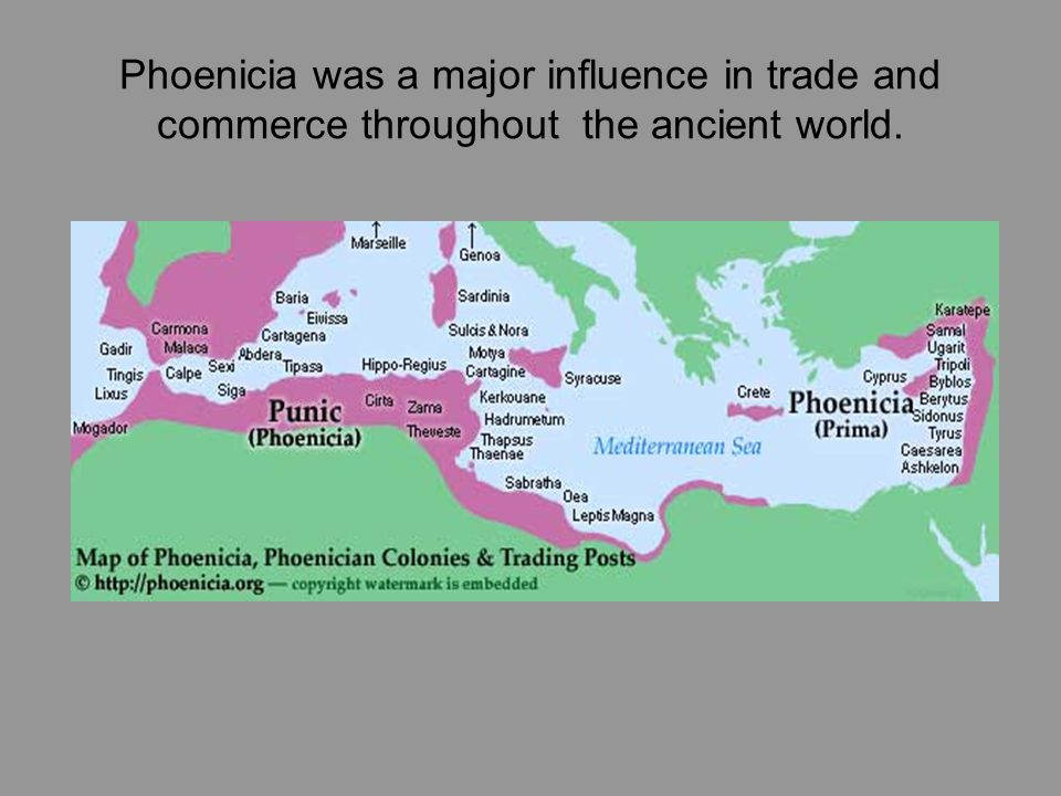 Phoenicia was a major influence in trade and commerce throughout the ancient world.