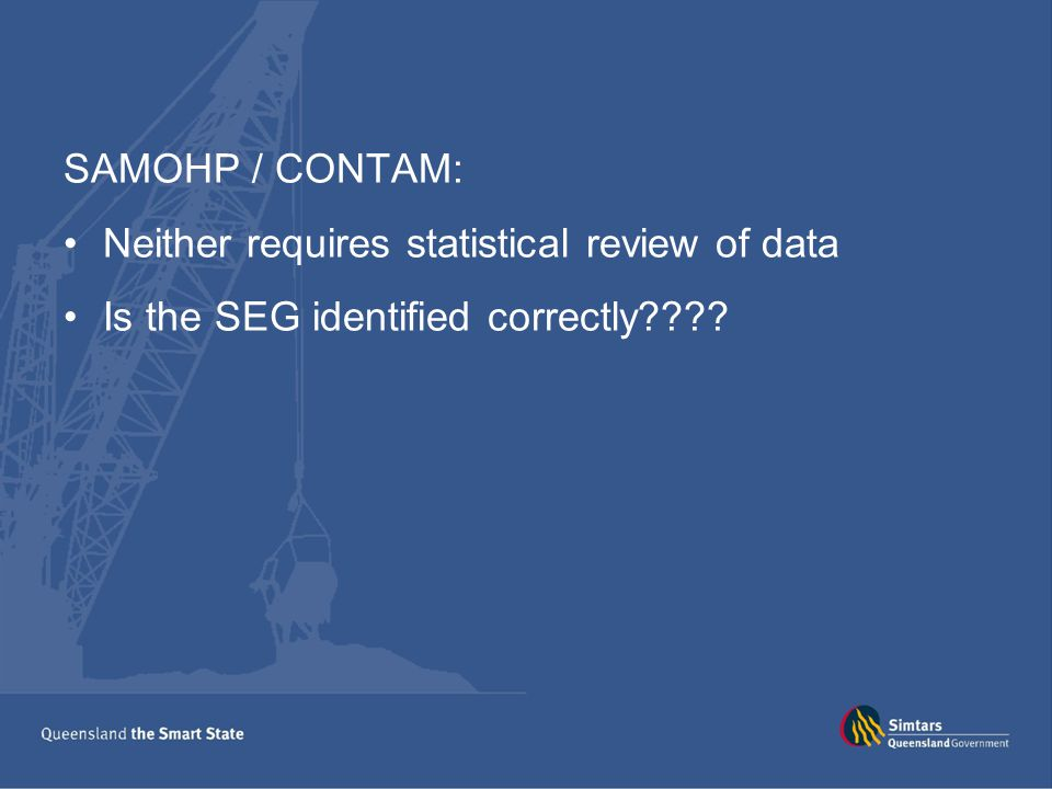 SAMOHP / CONTAM: Neither requires statistical review of data Is the SEG identified correctly