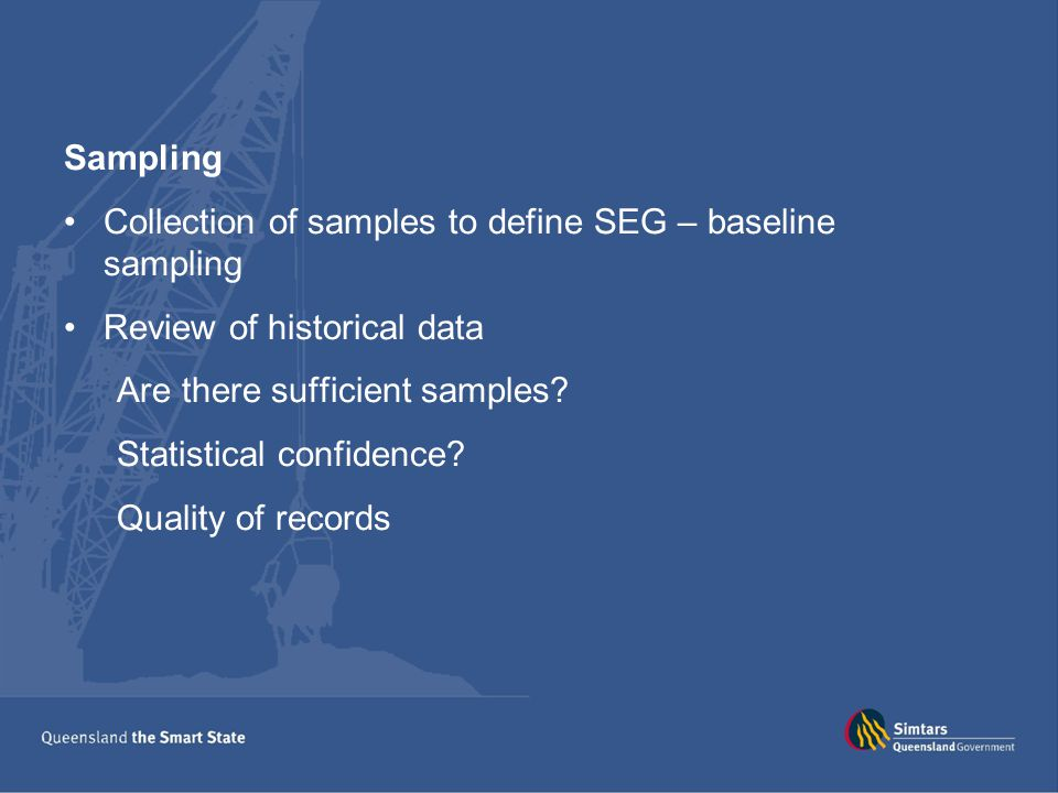 Sampling Collection of samples to define SEG – baseline sampling. Review of historical data. Are there sufficient samples