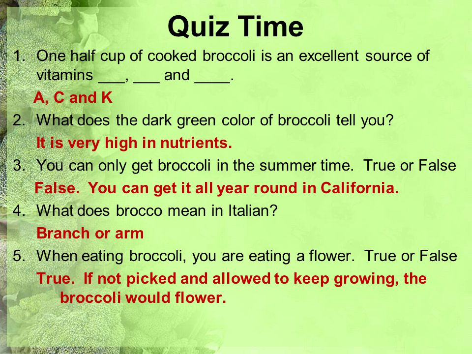 Quiz Time One half cup of cooked broccoli is an excellent source of vitamins ___, ___ and ____. A, C and K.