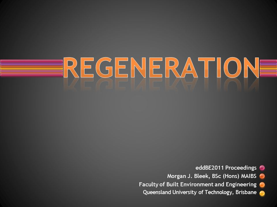 REGENERATION eddBE2011 Proceedings Morgan J. Bleek, BSc (Hons) MAIBS