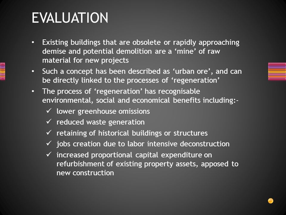 EVALUATION Existing buildings that are obsolete or rapidly approaching demise and potential demolition are a 'mine' of raw material for new projects.