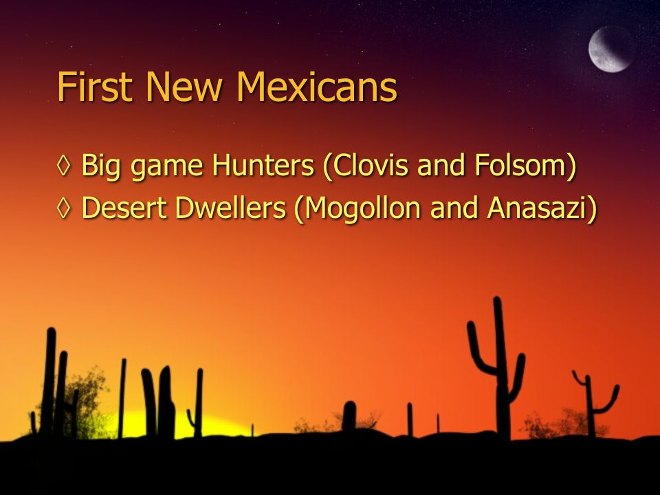 First New Mexicans Big game Hunters (Clovis and Folsom)