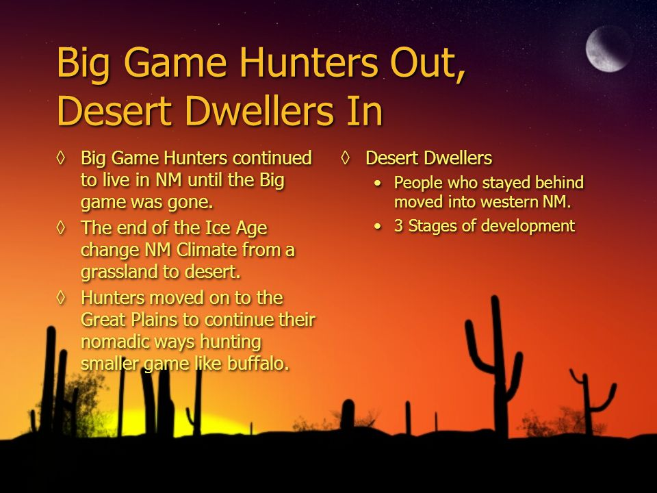 Big Game Hunters Out, Desert Dwellers In