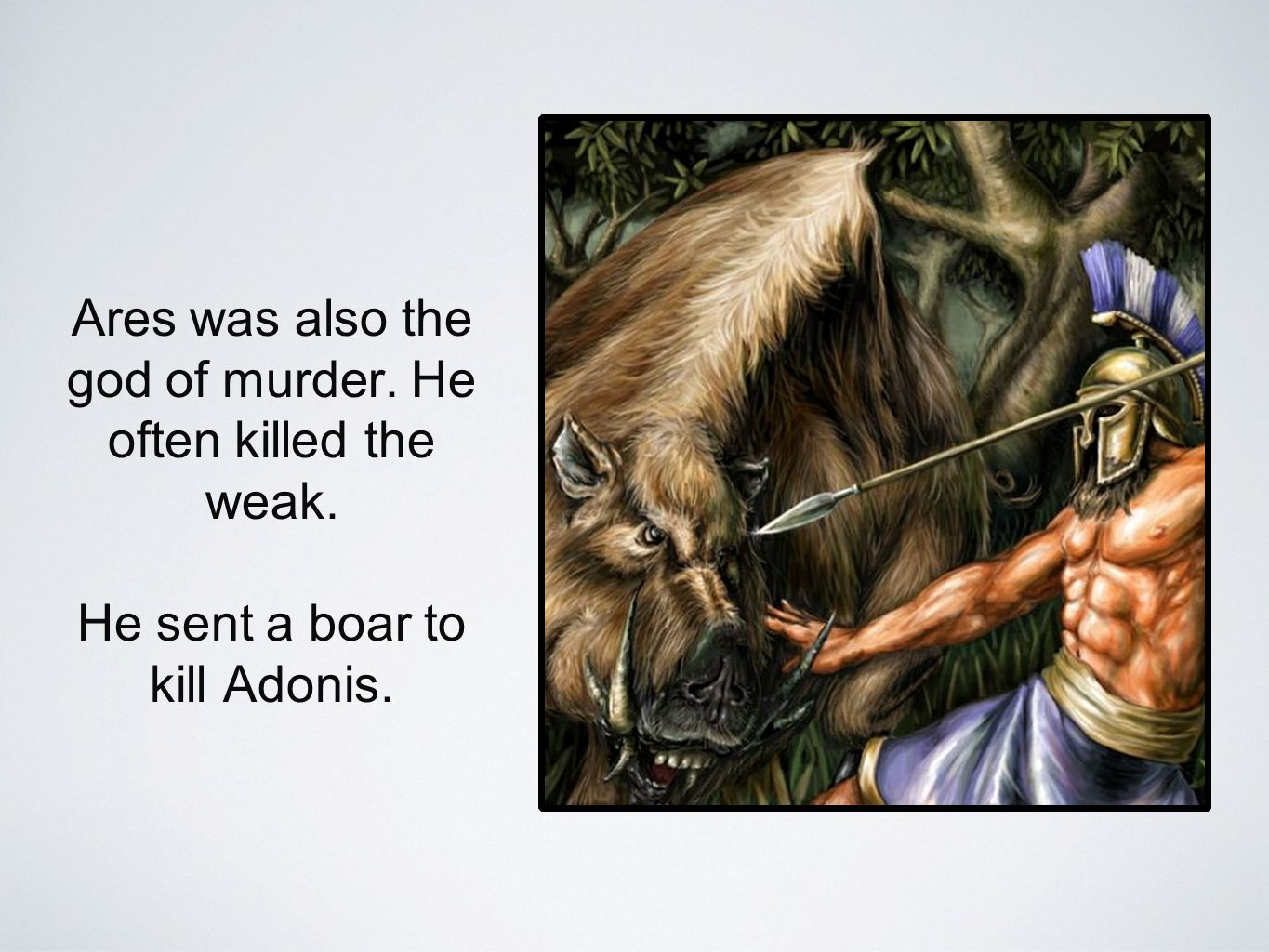 Ares was also the god of murder. He often killed the weak.