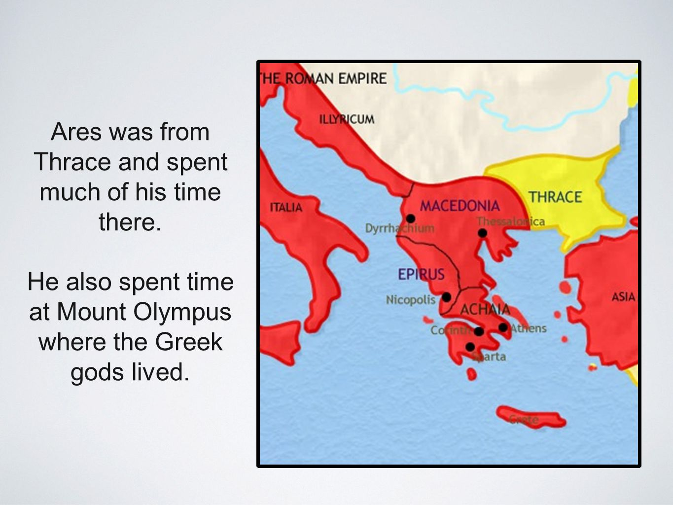Ares was from Thrace and spent much of his time there.