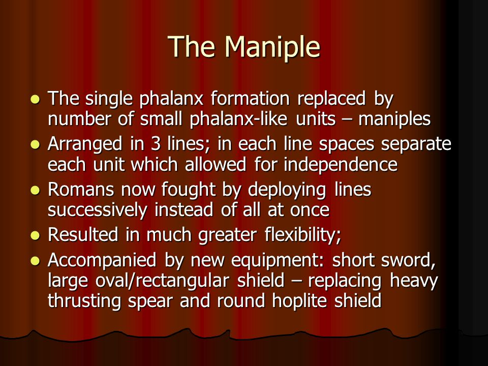 The Maniple The single phalanx formation replaced by number of small phalanx-like units – maniples.
