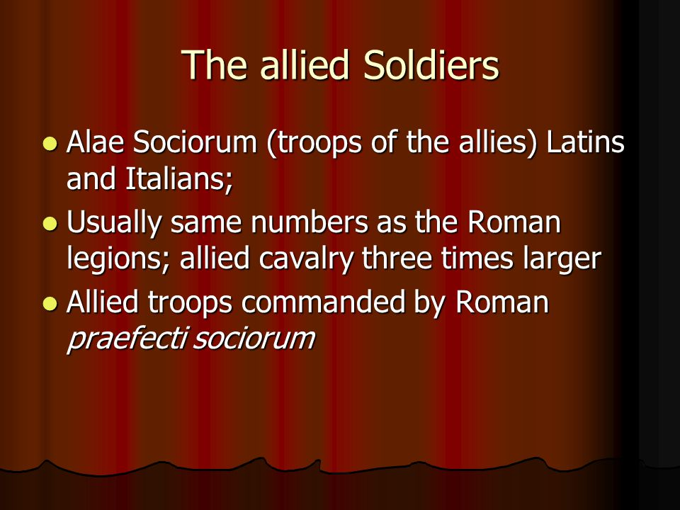 The allied Soldiers Alae Sociorum (troops of the allies) Latins and Italians;