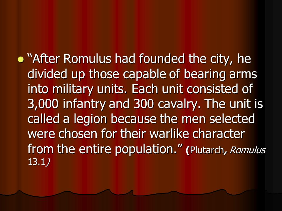 After Romulus had founded the city, he divided up those capable of bearing arms into military units.