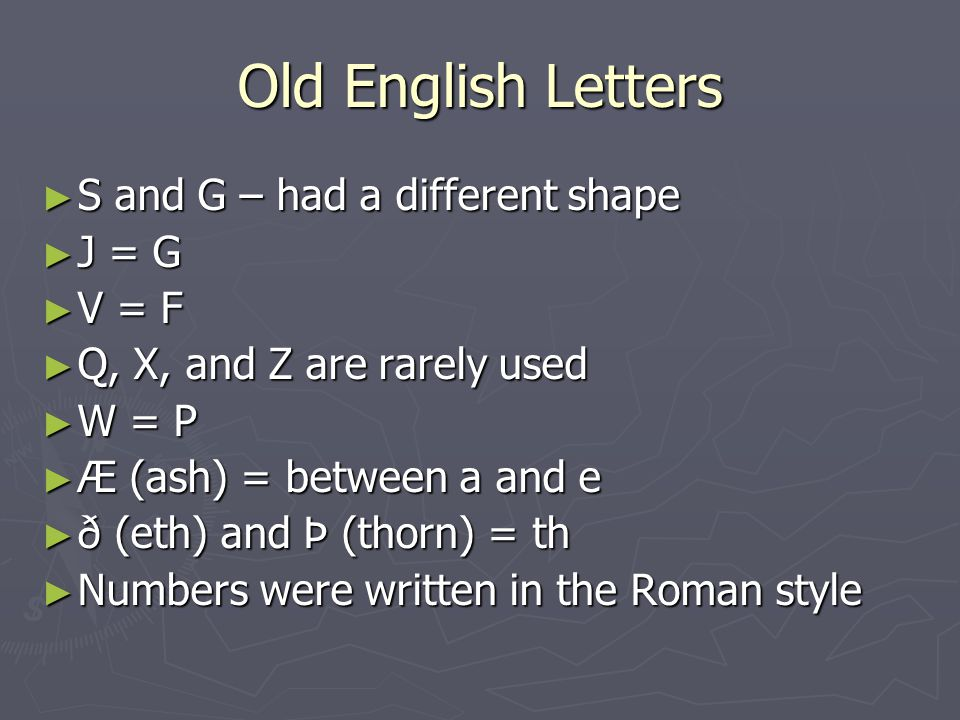 Old English Letters S and G – had a different shape J = G V = F