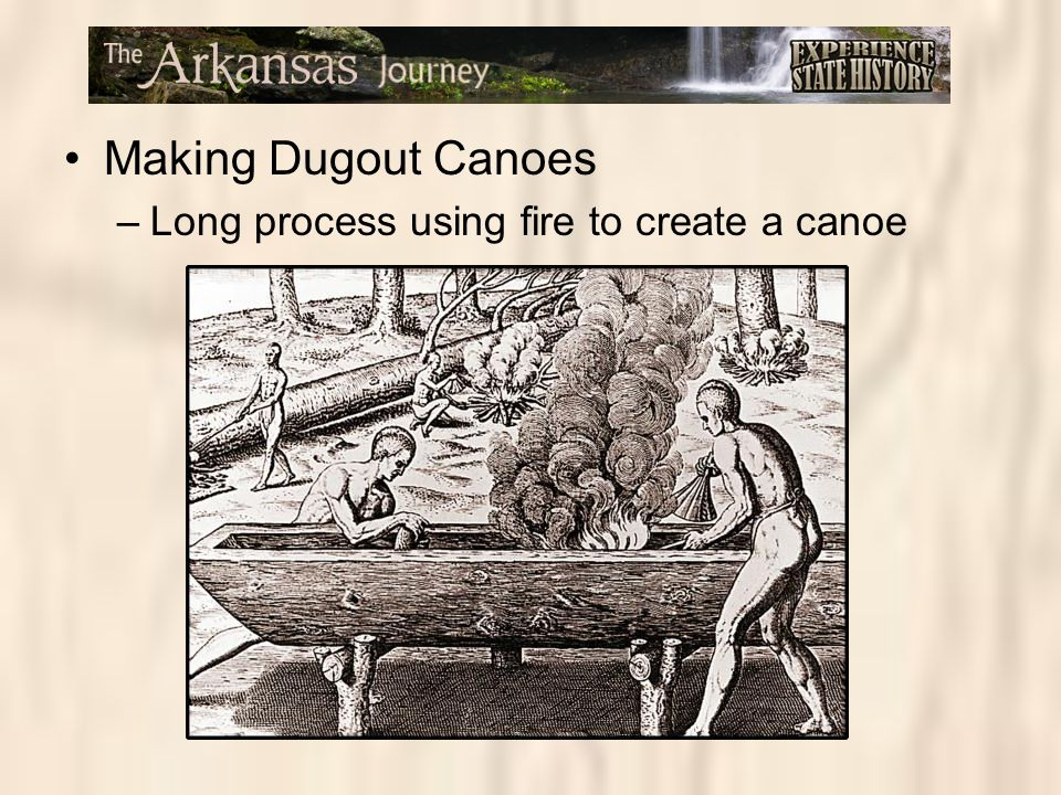 Making Dugout Canoes Long process using fire to create a canoe