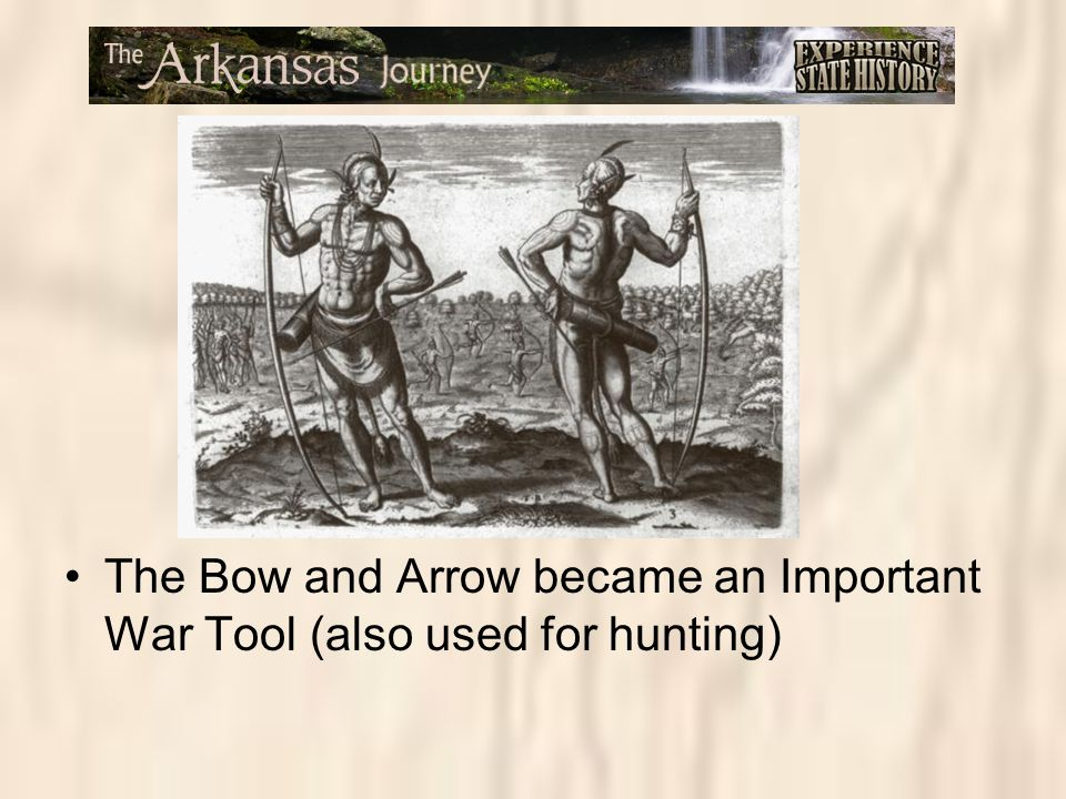 The Bow and Arrow became an Important War Tool (also used for hunting)