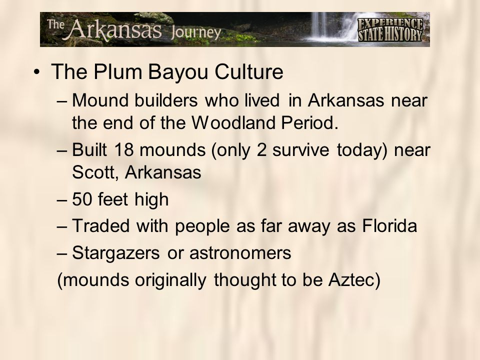 The Plum Bayou Culture Mound builders who lived in Arkansas near the end of the Woodland Period.