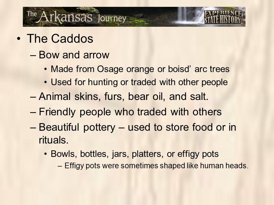 The Caddos Bow and arrow Animal skins, furs, bear oil, and salt.