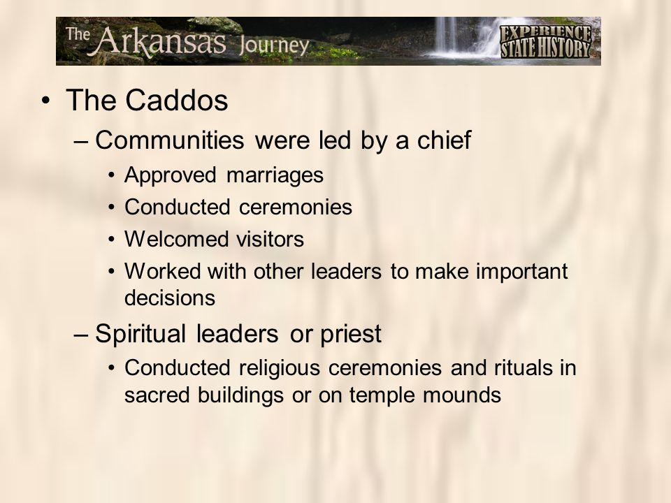 The Caddos Communities were led by a chief Spiritual leaders or priest