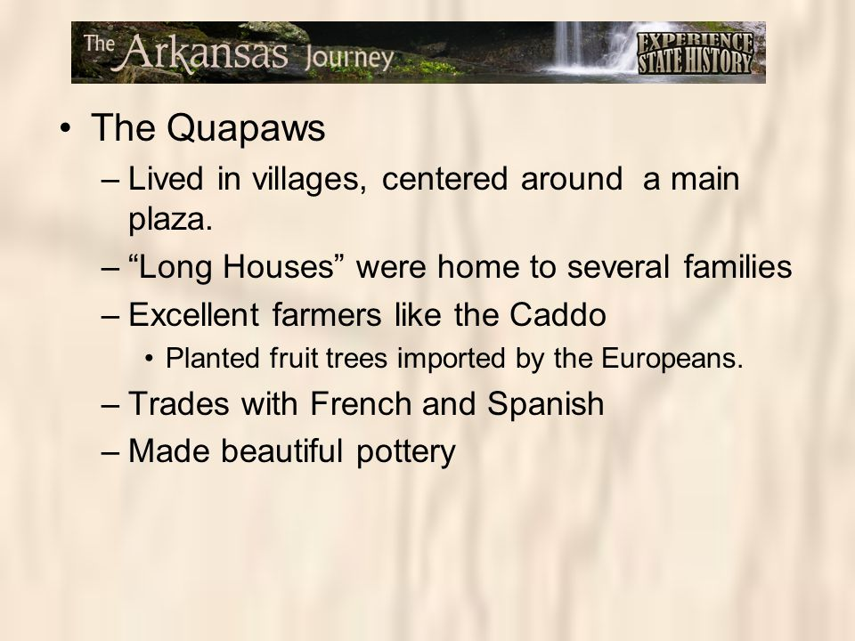 The Quapaws Lived in villages, centered around a main plaza.