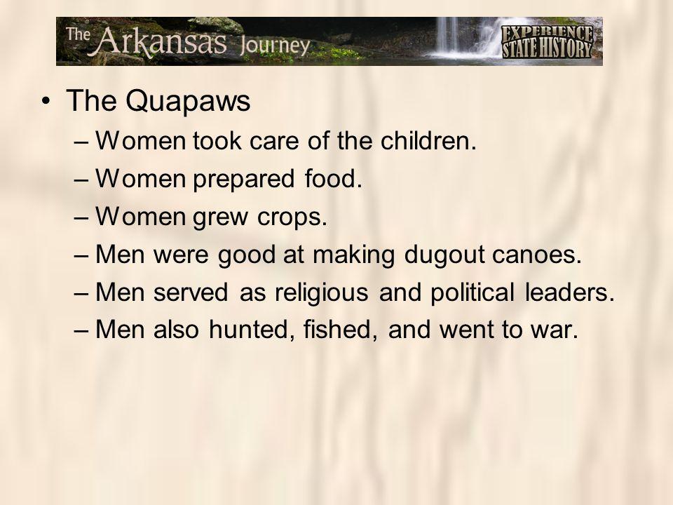 The Quapaws Women took care of the children. Women prepared food.