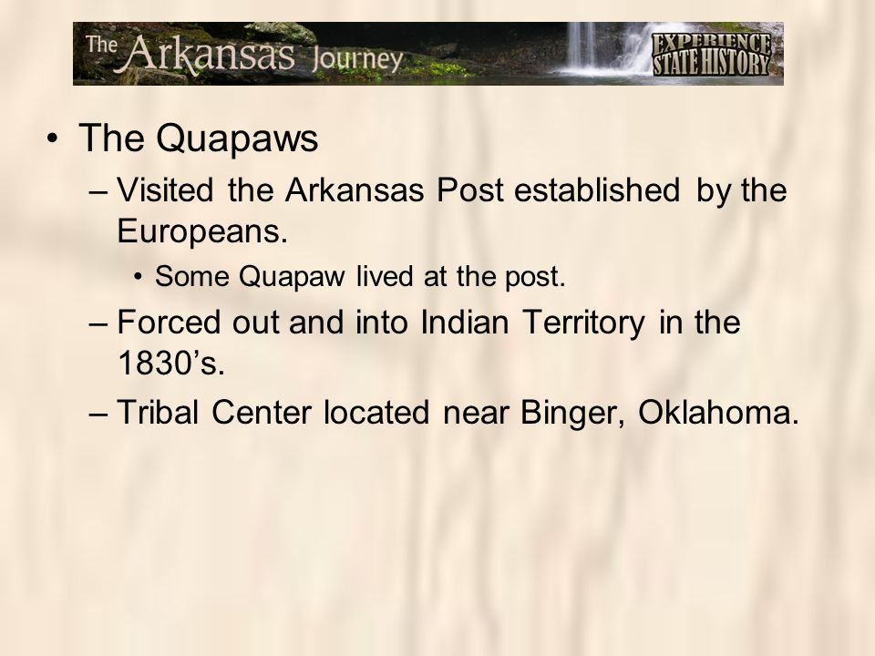 The Quapaws Visited the Arkansas Post established by the Europeans.