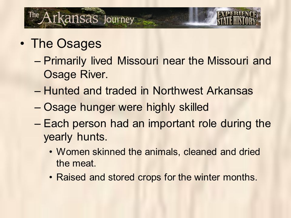The Osages Primarily lived Missouri near the Missouri and Osage River.