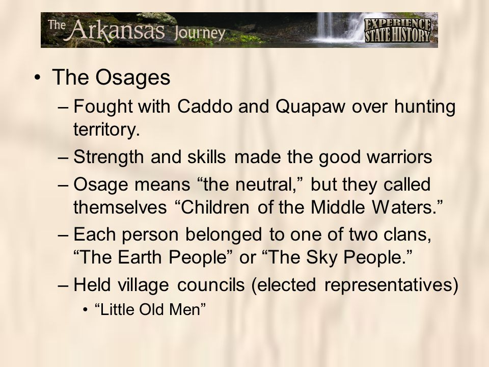 The Osages Fought with Caddo and Quapaw over hunting territory.