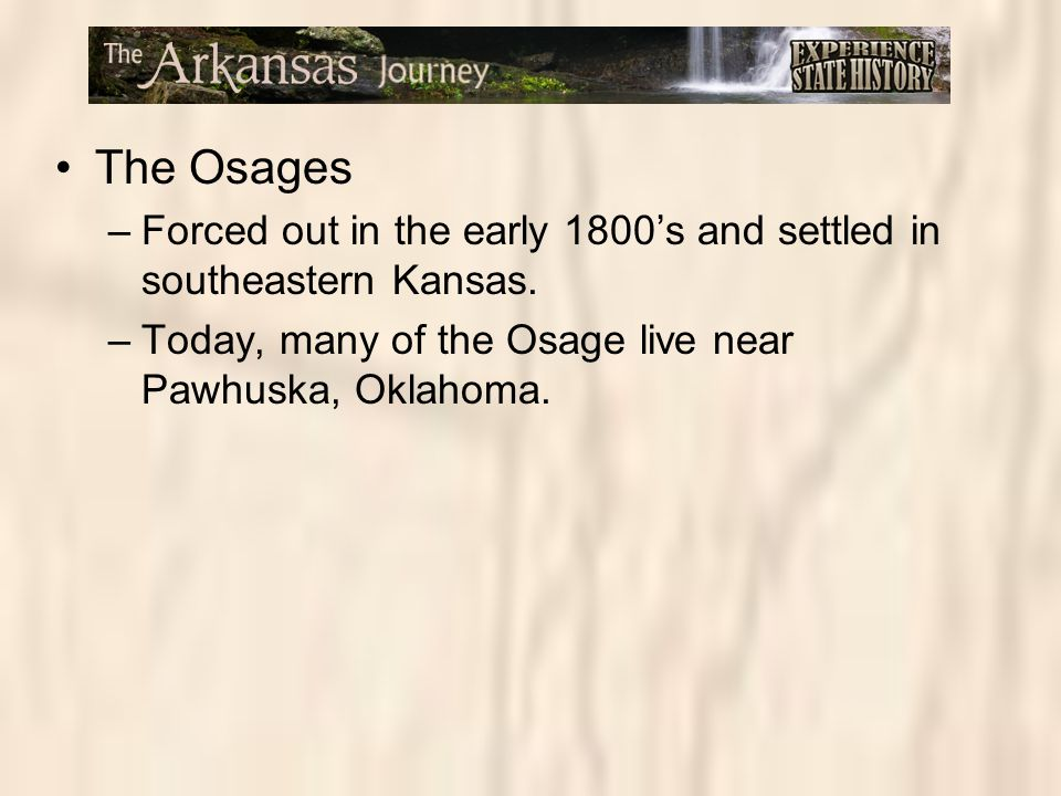 The Osages Forced out in the early 1800's and settled in southeastern Kansas.