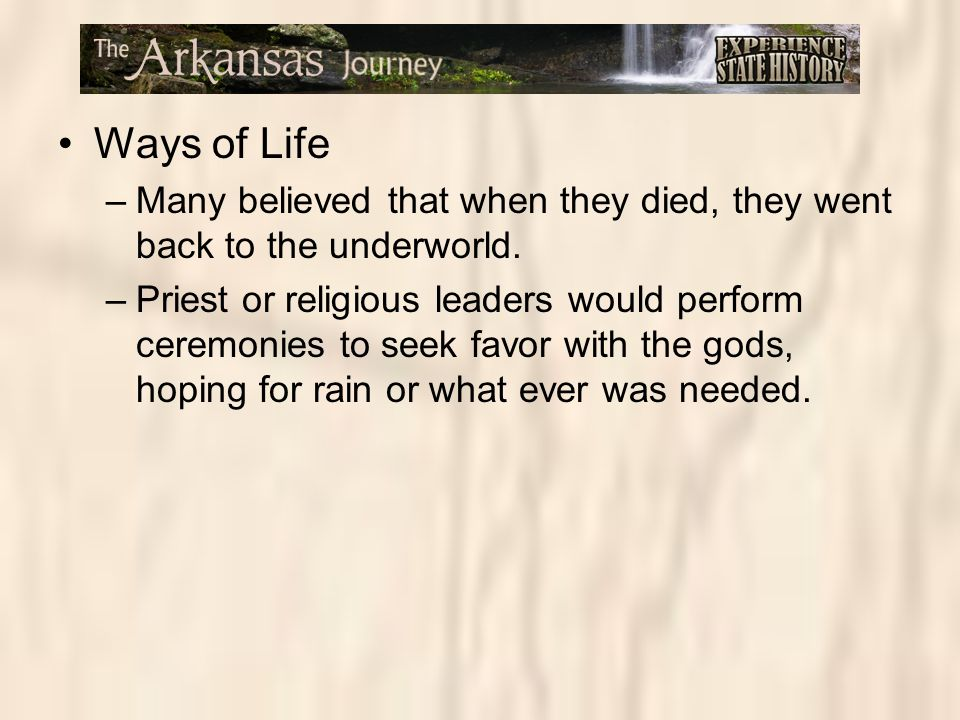 Ways of Life Many believed that when they died, they went back to the underworld.