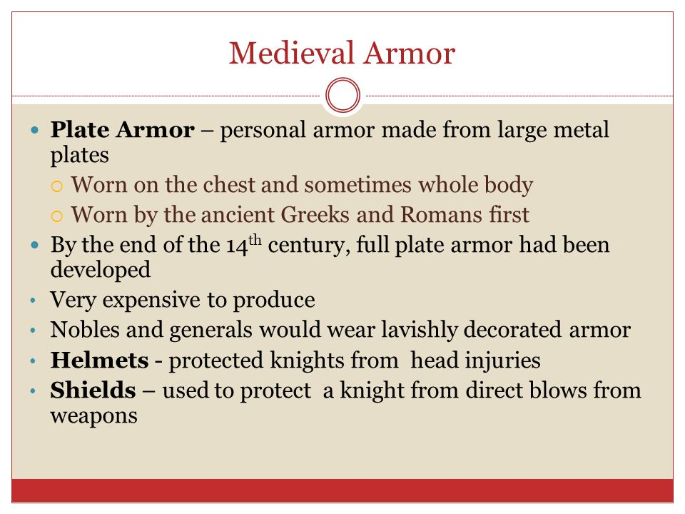 Medieval Armor Plate Armor – personal armor made from large metal plates. Worn on the chest and sometimes whole body.