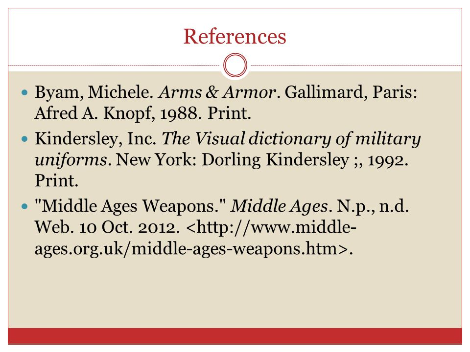 References Byam, Michele. Arms & Armor. Gallimard, Paris: Afred A. Knopf, 1988. Print.