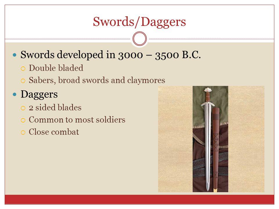 Swords/Daggers Swords developed in 3000 – 3500 B.C. Daggers