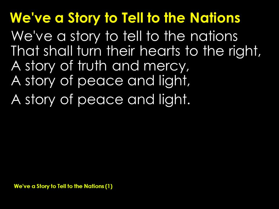 We ve a Story to Tell to the Nations