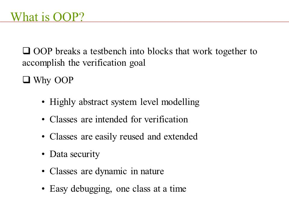 What is OOP OOP breaks a testbench into blocks that work together to accomplish the verification goal.