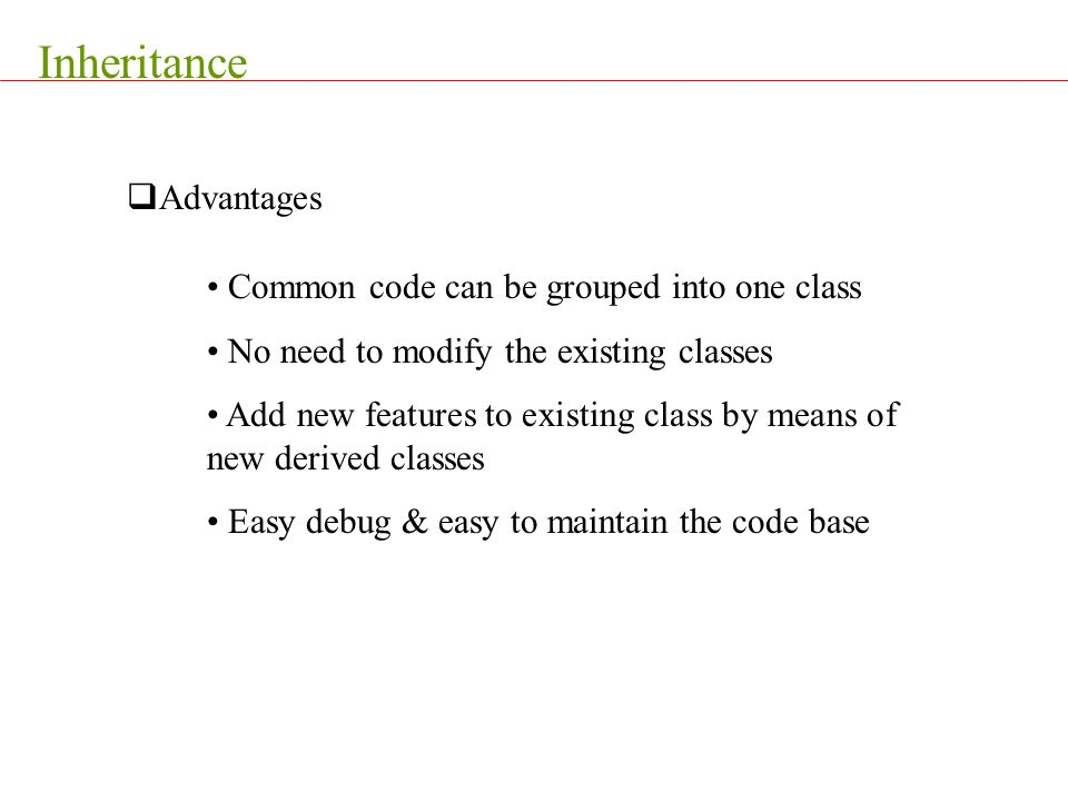 Inheritance Advantages Common code can be grouped into one class